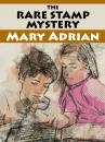Скачать The Rare Stamp Mystery - Mary Adrian