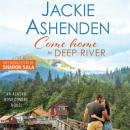 Скачать Come Home to Deep River - Alaska Homecoming, Book 1 (Unabridged) - Jackie Ashenden