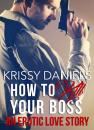 Скачать How to Kill Your Boss - An Erotic Love Story - Krissy Daniels