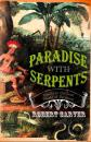 Скачать Paradise With Serpents: Travels in the Lost World of Paraguay - Robert  Carver