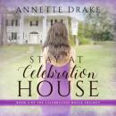 Скачать Stay at Celebration House - Celebration House Trilogy, Book 2 (Unabridged) - Annette Drake