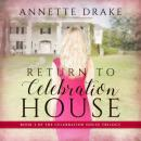 Скачать Return to Celebration House - Celebration House Trilogy, Book 3 (Unabridged) - Annette Drake