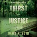 Скачать Thirst for Justice - A Novel (Unabridged) - David R. Boyd