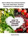 Скачать How to Boost Your Immune System: Tips, Food, Meal Plans, Vitamins, Supplements, & Lifestyle Guide - Stephen Berkley