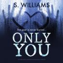 Скачать Only You - an absolutely gripping psychological thriller (Unabridged) - S. J. Williams
