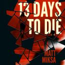 Скачать 13 Days to Die (Unabridged) - Matt Miksa