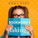Скачать The Bookworm's Guide to Faking It (Unabridged) - Emma Hart