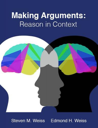 Making Arguments: Reason in Context - Edmond H. Weiss